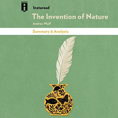 Summary & Analysis of The Invention of Nature: Alexander von Humboldt's New World by Andrea Wulf audiobook cover art