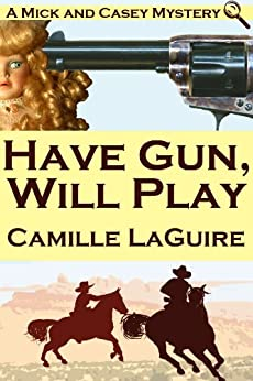 [Camille LaGuire]のHave Gun, Will Play (A Mick and Casey Mystery) (English Edition)