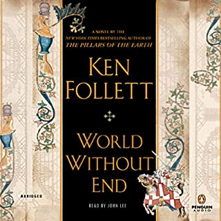 World Without End                   Written by:                                                                                                                                 Ken Follett                               Narrated by:                                                                                                                                 John Lee                      Length: 45 hrs and 32 mins     139 ratings     Overall 4.8
