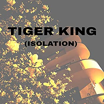Tiger King (Isolation)