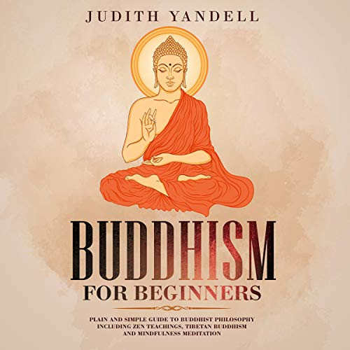 Buddhism for Beginners: Plain and Simple Guide to Buddhist Philosophy Including Zen Teachings, Tibetan Buddhism, and Mindfulness Meditation audiobook cover art