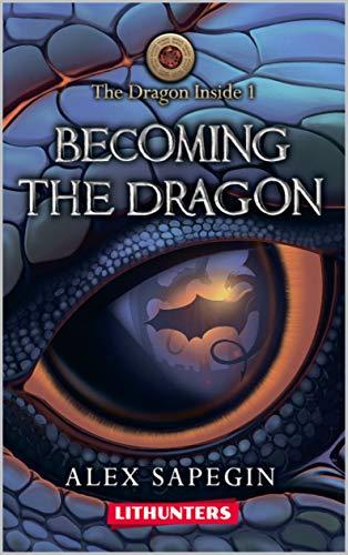Becoming the Dragon: A Young Adult Fantasy Saga (The Dragon Inside Book 1)
