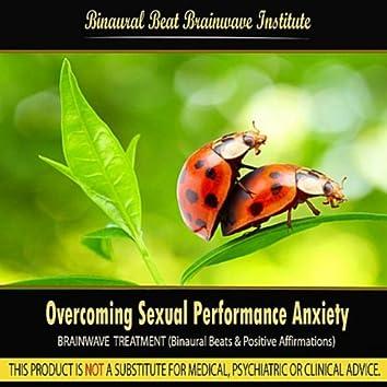 Overcoming Sexual Performance Anxiety (Brainwave Treatment: Binaural Beats & Positive Affirmations)
