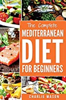 Mediterranean Diet: Mediterranean Diet For Beginners: Healthy Recipes Meal Cookbook Start Guide To Weight Loss With Easy Recipes Meal Plans: Weight, Loss, Healthy, Beginners, Complete)