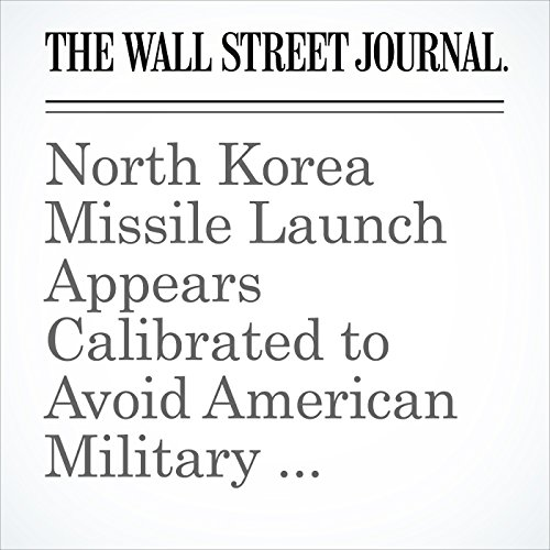 North Korea Missile Launch Appears Calibrated to Avoid American Military Response copertina