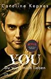 YOU - Du wirst mich lieben (Joe Goldberg, Band 1) - Caroline Kepnes