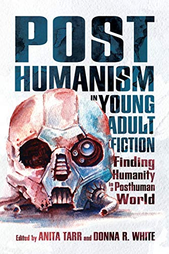 Posthumanism in Young Adult Fiction: Finding Humanity in a Posthuman World (Children's Literature Association Series) Massachusetts