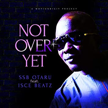 Not Over Yet (feat. Isce Beatz)