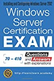 Microsoft 70 - 410 Exam - Questions and Answers with Explanations: Windows Server Certification Exam - Installing and Configuring Windows Server 2012