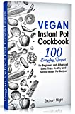 Vegan Instant Pot Cookbook: 100 Everyday Recipes for Beginners and Advanced Users. Enjoy Healthy and Yummy Instant Pot Recipes.