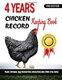 4 Years Chicken Record Keeping Log Book: A detailed chicken/poultry record register to record farm expenses, medications, sales, profits