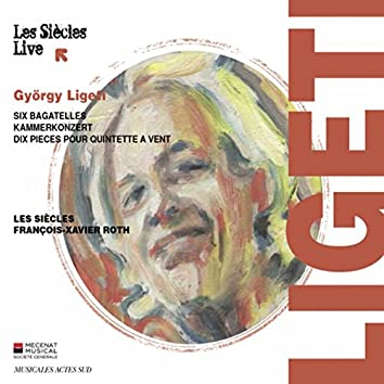 Ligeti: Six Bagatelles, Kammerkonzert & Dix pièces pour quintette à vent (Live)