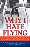 Why I Hate Flying: Tales for the Tormented Traveler