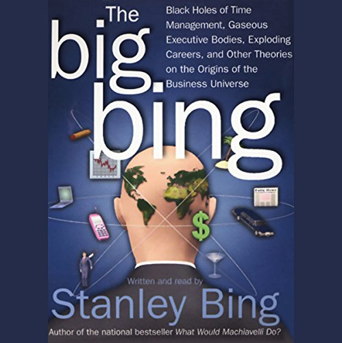 The Big Bing     Theories on the Origins of the Business Universe              By:                                                                                                                                 Stanley Bing                               Narrated by:                                                                                                                                 Stanley Bing                      Length: 5 hrs and 48 mins     20 ratings     Overall 2.7