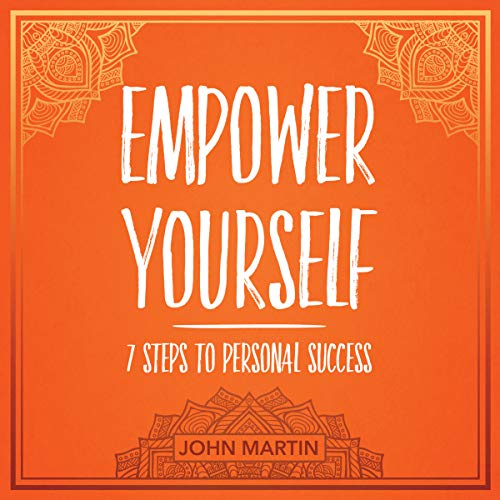 Empower Yourself     7 Steps to Personal Success              By:                                                                                                                                 John Martin                               Narrated by:                                                                                                                                 Alan Sewell                      Length: 3 hrs and 30 mins     Not rated yet     Overall 0.0