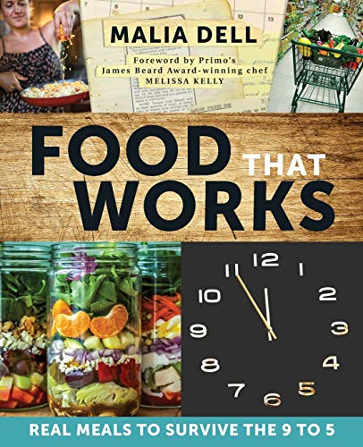 Compare Textbook Prices for Food That Works: Real Meals to Survive the 9 to 5  ISBN 9780996395069 by Dell, Malia,Cookbook Construction Crew,,Kelly, Melissa