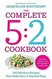 The Complete 2-Day Fasting Diet: Delicious; Easy to Make; 140 New Low-Calorie Recipes from the Bestselling Author of the ...