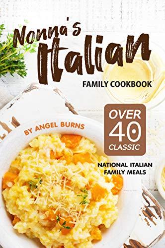 Nonna's Italian Family Cookbook: Over 40 Classic National Italian Family Meals