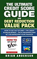 The Ultimate Credit Score Guide and Debt Reduction Value Pack - How to Get Out of Debt + The Credit Score Blueprint - The #1 Beginners Box Set for Improving Your Finances