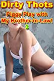 Piggy Play With My Brother-in-Law! 3