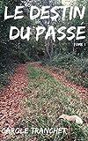 Le destin du passé: Tome1 (French Edition)
