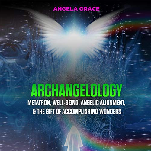 Archangelology: Metatron, Well-Being, Angelic Alignment, & the Gift of Accomplishing Wonders cover art
