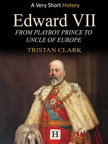 Edward VII: From Playboy Prince to Uncle of Europe (Very Short History Book 16) (English Edition)