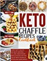 Keto Chaffle Recipes Cookbook 2021: Super-Tasty, Healthy And Mouth Watering 200+ Low-Carb Waffles That You Can Eat While Staying In Ketosis And Losing Weight