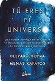 Tú eres el universo: Una nueva alianza entre ciencia y espiritualidad, un nuevo futuro de...