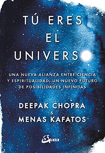 Tú eres el universo: Una nueva alianza entre ciencia y espiritualidad, un nuevo futuro de posibilidades infinitas (Conciencia global)