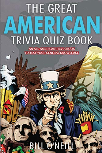 Compare Textbook Prices for The Great American Trivia Quiz Book: An All-American Trivia Book to Test Your General Knowledge  ISBN 9781648450617 by O'Neill, Bill
