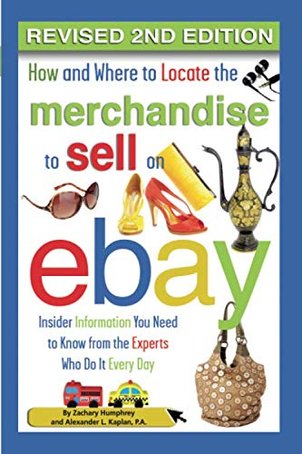How and Where to Locate the Merchandise to Sell on EBay Insider Information You Need to Know from the Experts Who Do It Every Day REVISED 2ND EDITION