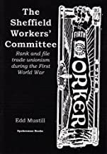 The Sheffield Workers' Committee: Rank and file trade unionism during the First World War