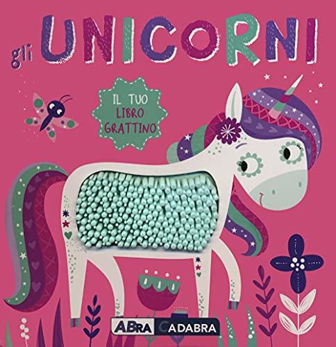 Gli unicorni. Il tuo libro grattino. Ediz. a colori