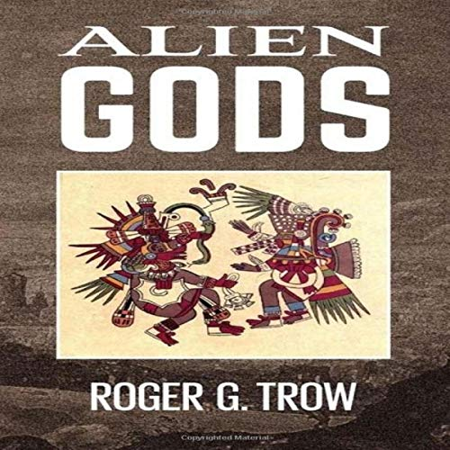 Alien Gods                   By:                                                                                                                                 Roger G. Trow                               Narrated by:                                                                                                                                 Bernadette Homerski                      Length: 5 hrs and 11 mins     Not rated yet     Overall 0.0