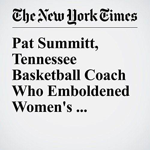 Pat Summitt, Tennessee Basketball Coach Who Emboldened Women's Sports, Dies at 64 audiobook cover art
