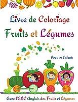 Livre de Coloriage Fruits et Légumes: Livre de coloriage mignon Pages Fruits et légumes pour les enfants, les tout-petits l S'amuser et apprendre facilement Alphabet Fruits et légumes l Livre d'activités incroyable