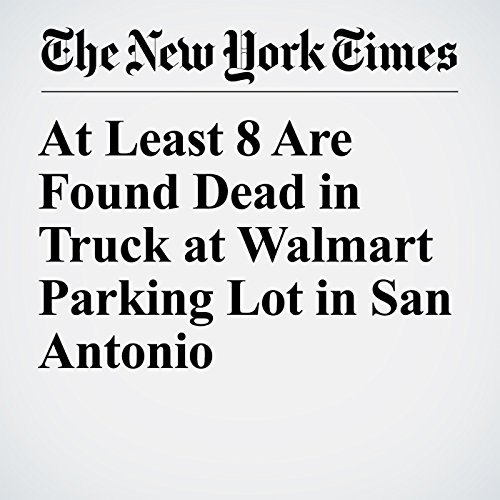 At Least 8 Are Found Dead in Truck at Walmart Parking Lot in San Antonio copertina