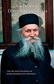 Our Thoughts Determine Our Lives: the Life and Teachings of Elder Thaddeus of Vitovnica by [Ana Smiljanic]