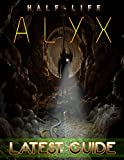 Half-Life Alyx LATEST GUIDE: Everything You Need To Know About Half-Life Alyx Game; A Detailed Guide