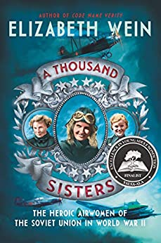 A Thousand Sisters: The Heroic Airwomen of the Soviet Union in World War II by [Elizabeth Wein]