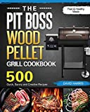 The Pit Boss Wood Pellet Grill Cookbook: 500 Quick, Savory and Creative Recipes for Fast & Healthy...