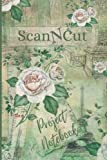 ScanNCut Project Notebook: For Brother ScanNCut CM300, CM600, CM900, SDX900, SDX1200 Users: 100...