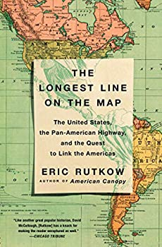 The Longest Line on the Map  The United States the Pan-American Highway and the Quest to Link the Americas