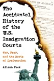 The Accidental History of the U.S. Immigration Courts: War, Fear, and the Roots of Dysfunction