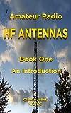 Amateur Radio HF Antennas: Book One An Introduction