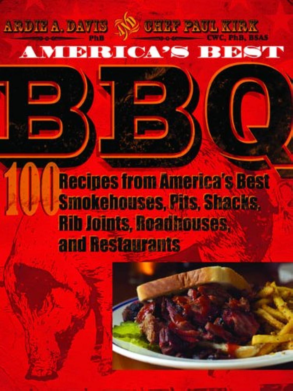サリー化学薬品水っぽいAmerica's Best BBQ: 100 Recipes from America's Best Smokehouses, Pits, Shacks, Rib Joints, Roadhouses, and Restaurants (English Edition)