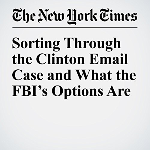 Sorting Through the Clinton Email Case and What the FBI's Options Are cover art