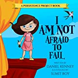 I Am Not Afraid To Fail (Persistence Project Book 1)