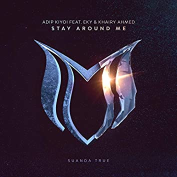 Stay Around Me